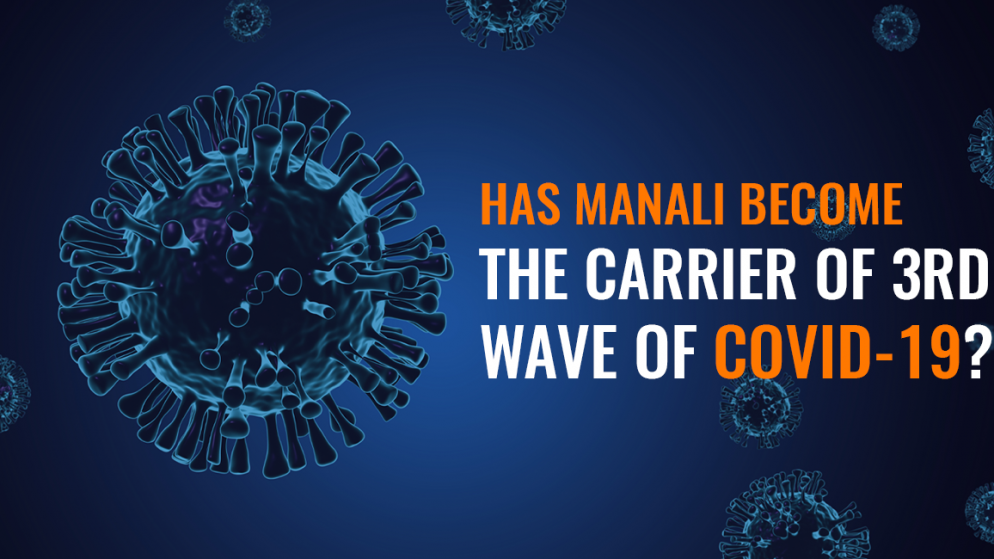 Has Manali become the carrier of 3rd wave of COVID-19?