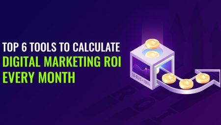 Top 6 Tools to Calculate Digital Marketing ROI Every Month