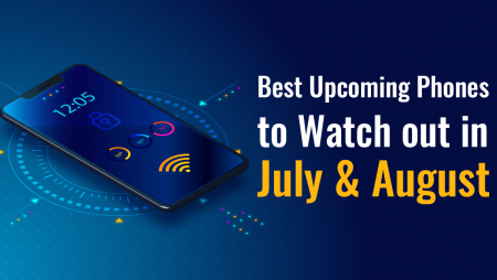 Best Upcoming Phones to Watch out in July & August